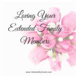 Loving Your Extended Family Members