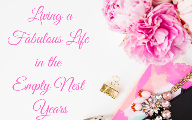 Fabulous Living in the Empty Nest Years